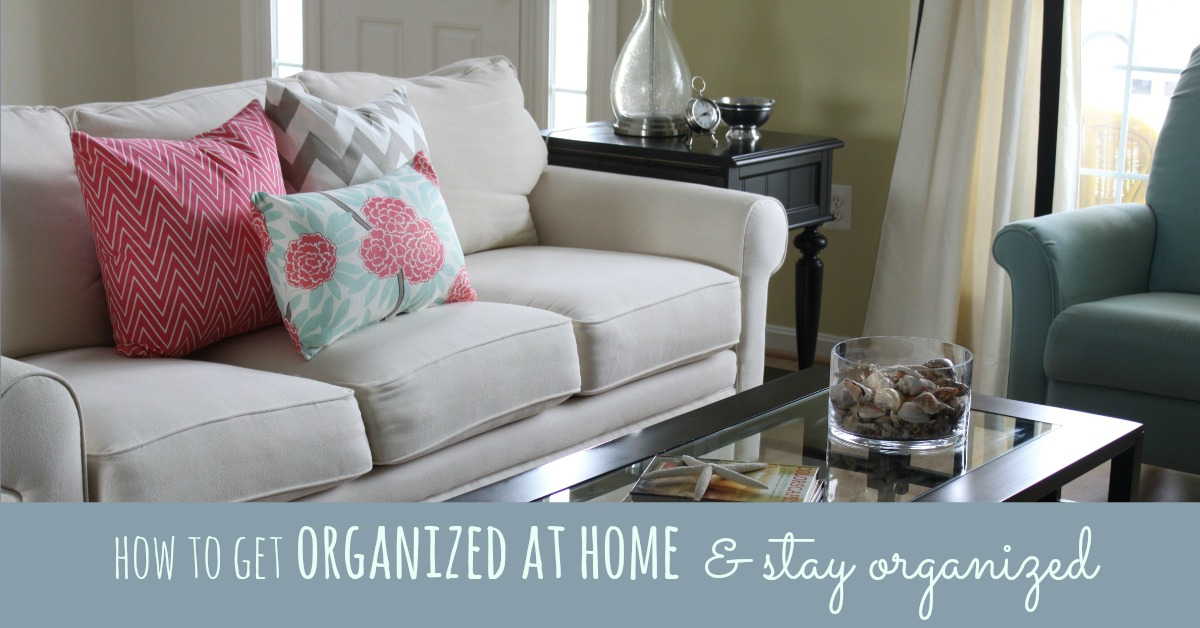 how to get organized at home and stay organized